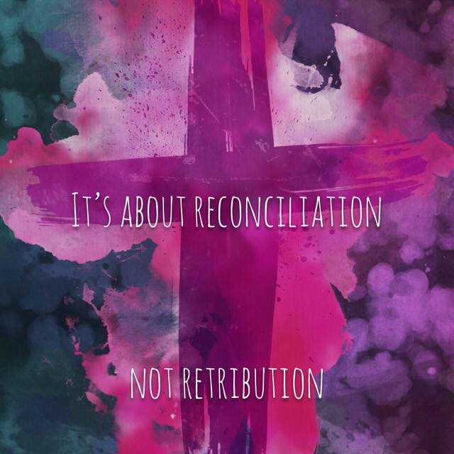 reconciliation not retribution